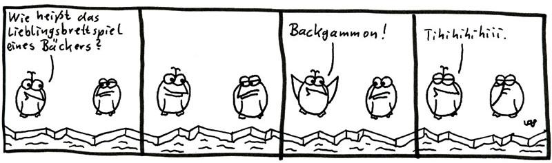 Wie heißt das Lieblingsbrettspiel eines Bäckers? Backgammon! Tihihihihiii.