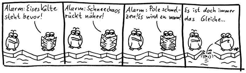 Alarm: Eiseskälte steht bevor! Alarm: Schneechaos rückt näher! Alarm: Pole schmelzen! Es wird zu warm! Es ist doch immer das Gleiche...