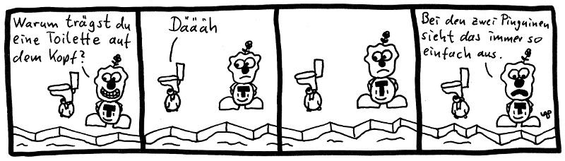Warum trägst du eine Toilette auf dem Kopf? Däääh. Bei den zwei Pinguinen sieht das immer so einfach aus.