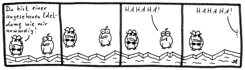 Die Pinguine - Du bist einer angesehenen Edeldame wie mir unwürdig! HAHAHA! HAHAHA!
