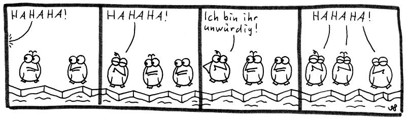 Die Pinguine - HAHAHA! HAHAHA! Ich bin ihr unwürdig! HAHAHA!