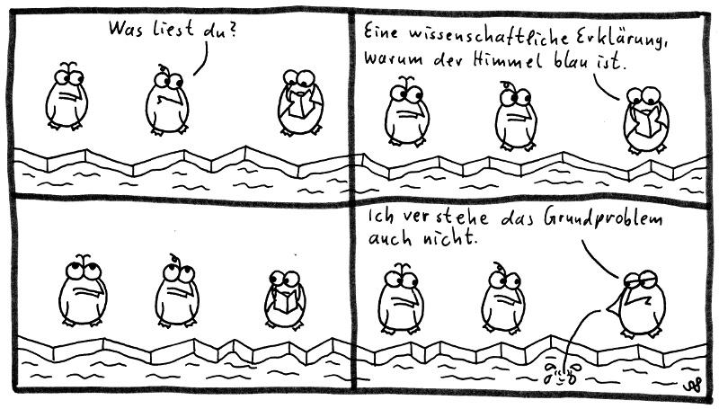 Die Pinguine - Was liest du? Eine wissenschaftliche Erklärung, warum der Himmel blau ist. Ich verstehe das Grundproblem auch nicht.